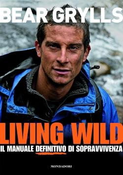 Il manuale Living Wild di Bear Grylls